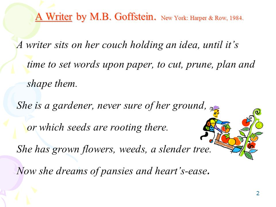 2 A Writer by M.B. Goffstein. New York: Harper & Row, 1984. A writer sits on her couch holding an idea, until its time to set words upon paper, to cut