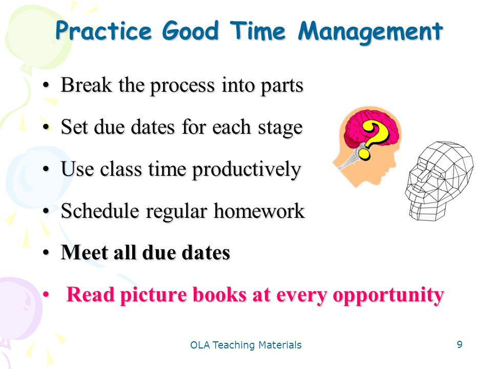 OLA Teaching Materials 9 Practice Good Time Management Break the process into partsBreak the process into parts Set due dates for each stageSet due da