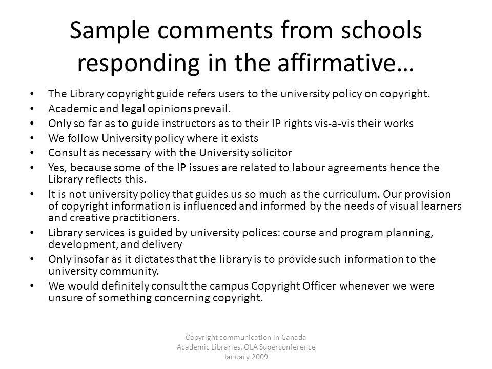 Copyright communication in Canada Academic Libraries. OLA Superconference January 2009 Sample comments from schools responding in the affirmative… The