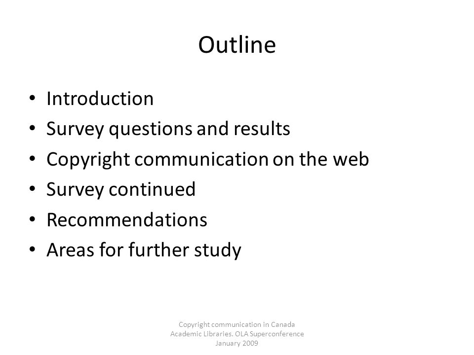 Copyright communication in Canada Academic Libraries. OLA Superconference January 2009 Outline Introduction Survey questions and results Copyright com
