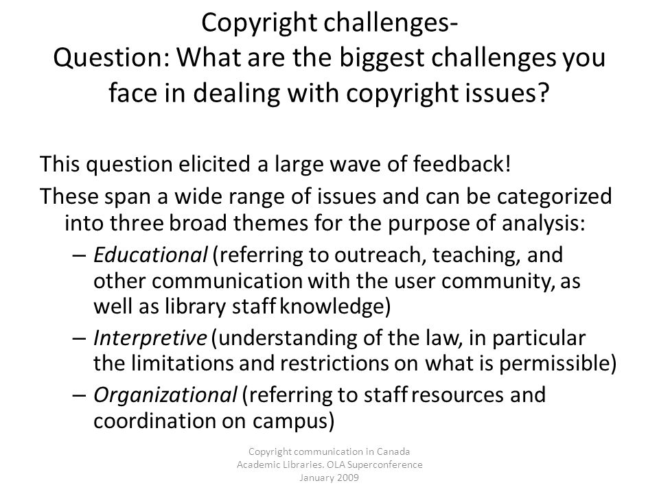Copyright communication in Canada Academic Libraries. OLA Superconference January 2009 Copyright challenges- Question: What are the biggest challenges