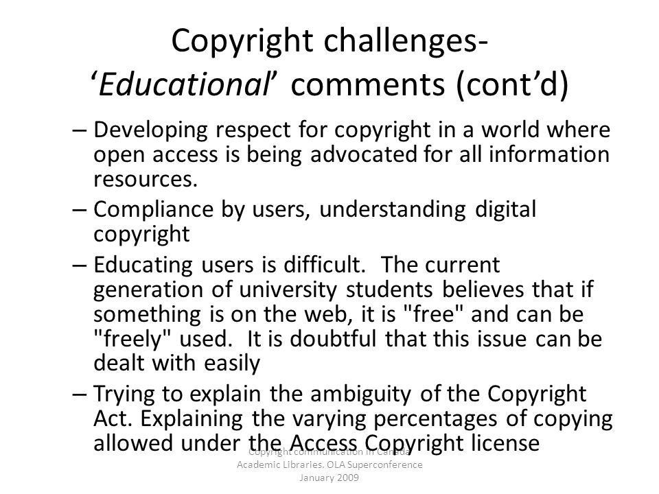 Copyright communication in Canada Academic Libraries. OLA Superconference January 2009 Copyright challenges-Educational comments (contd) – Developing