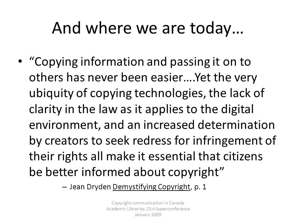 Copyright communication in Canada Academic Libraries. OLA Superconference January 2009 And where we are today… Copying information and passing it on t