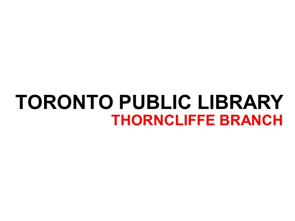 TORONTO PUBLIC LIBRARY THORNCLIFFE BRANCH