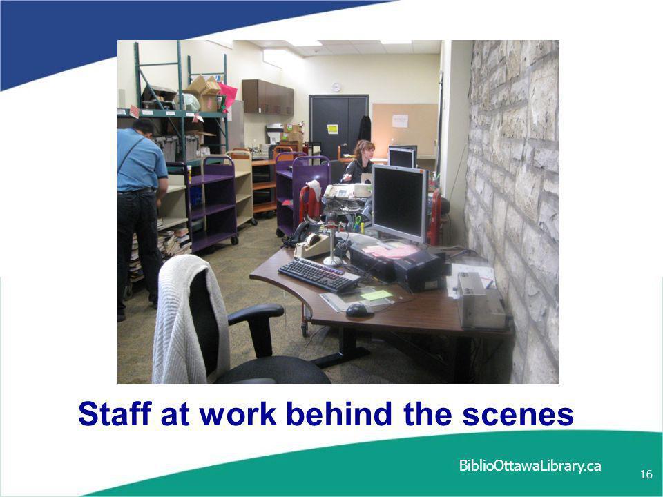 BiblioOttawaLibrary.ca 16 Staff at work behind the scenes
