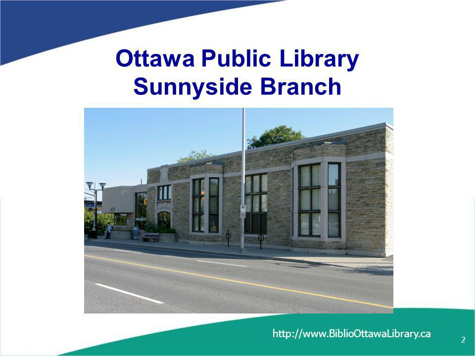 Table of Contents Slide 2:Ottawa Public Library Sunnyside Branch Slide 3-4: Table of Contents Slide 5: Sunnyside Branch - past and present Slide 6: Pre-renovation - before Slide 9: Post-renovation - after Slide 10: Entrance & borrower services desk Slide 11: Preservation of stone wall Slide 12: Reading room BiblioOttawaLibrary.ca 3