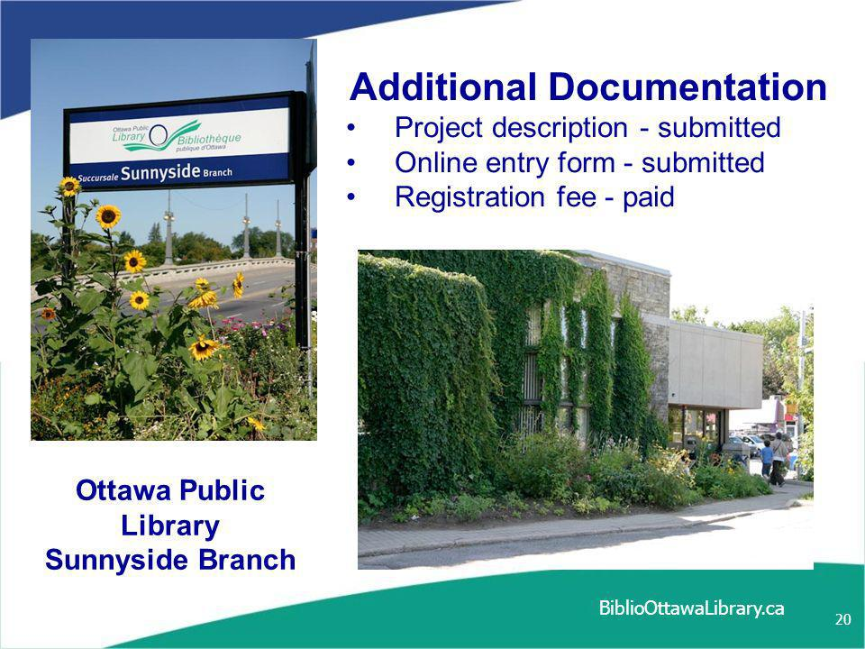 20 Additional Documentation Project description - submitted Online entry form - submitted Registration fee - paid Ottawa Public Library Sunnyside Bran