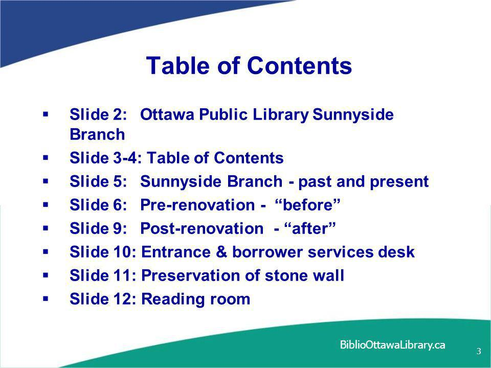 Table of Contents Slide 13:Typical user area – self check-out Slide 14-15: Public spaces: day and night Slide 16: Staff at work behind the scenes Slide 17: Floor Plan - main level Slide 18: Floor Plan - lower level Slide 19: Floor Plan: mezzanine Slide 20: Exterior gardens http://www.BiblioOttawaLibrary.ca 4