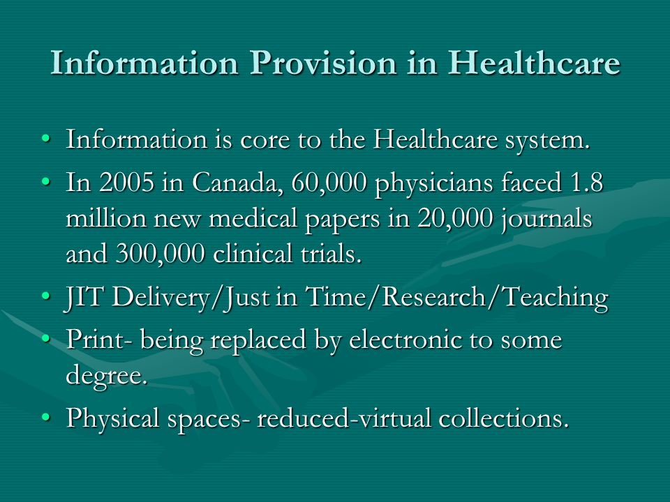 Information Provision in Healthcare Information is core to the Healthcare system.Information is core to the Healthcare system. In 2005 in Canada, 60,0