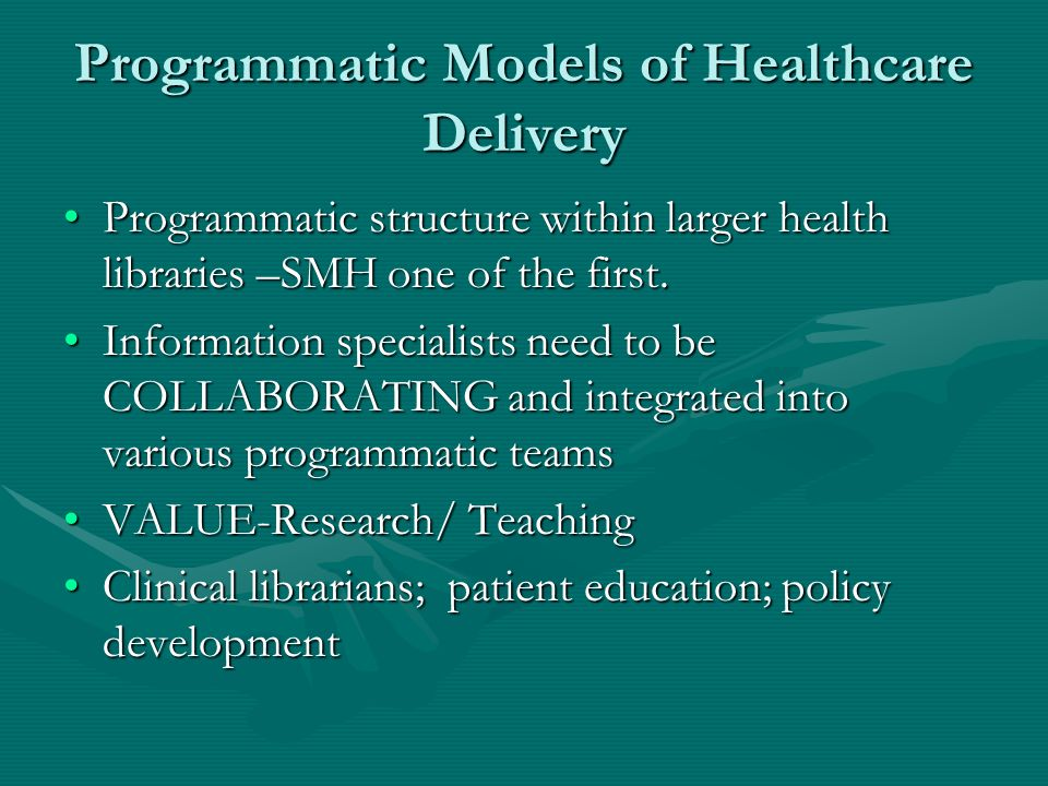 Programmatic Models of Healthcare Delivery Programmatic structure within larger health libraries –SMH one of the first.Programmatic structure within larger health libraries –SMH one of the first.