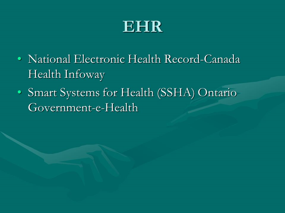 EHR National Electronic Health Record-Canada Health InfowayNational Electronic Health Record-Canada Health Infoway Smart Systems for Health (SSHA) Ontario Government-e-HealthSmart Systems for Health (SSHA) Ontario Government-e-Health