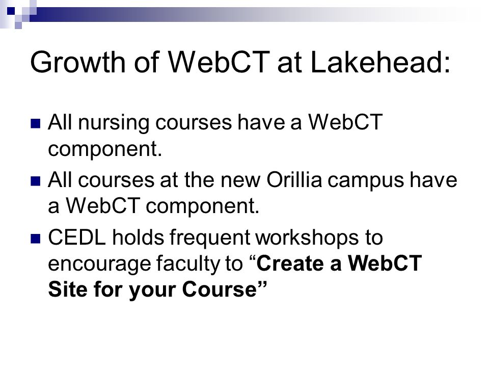 Growth of WebCT at Lakehead: All nursing courses have a WebCT component.