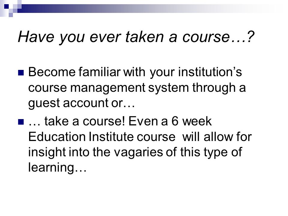 Have you ever taken a course….
