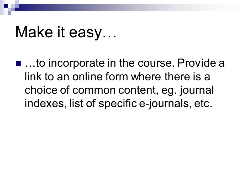 Make it easy… …to incorporate in the course.