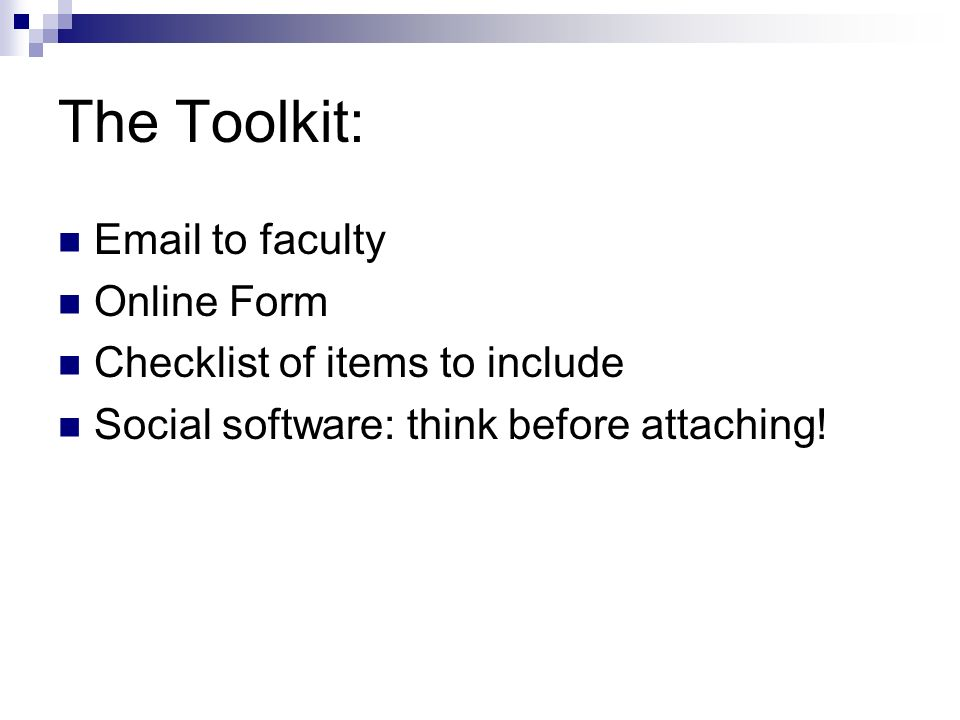 The Toolkit: Email to faculty Online Form Checklist of items to include Social software: think before attaching!