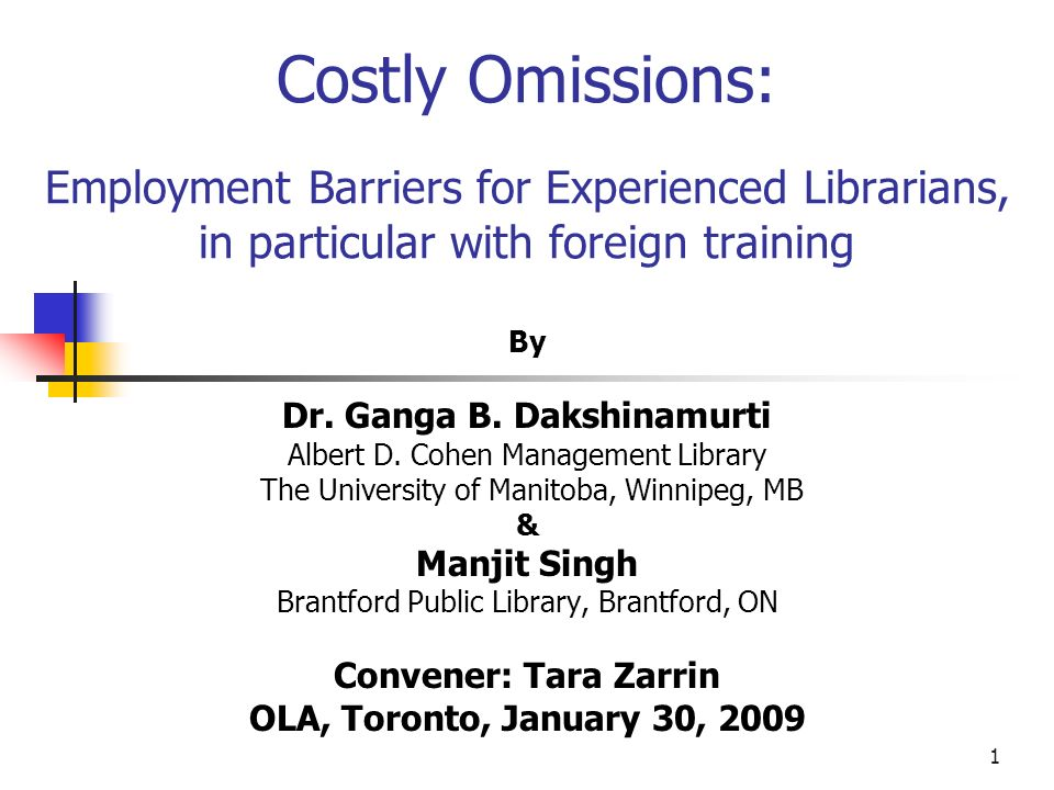 Costly Omissions: Employment Barriers for Experienced Librarians, in particular with foreign training By Dr.
