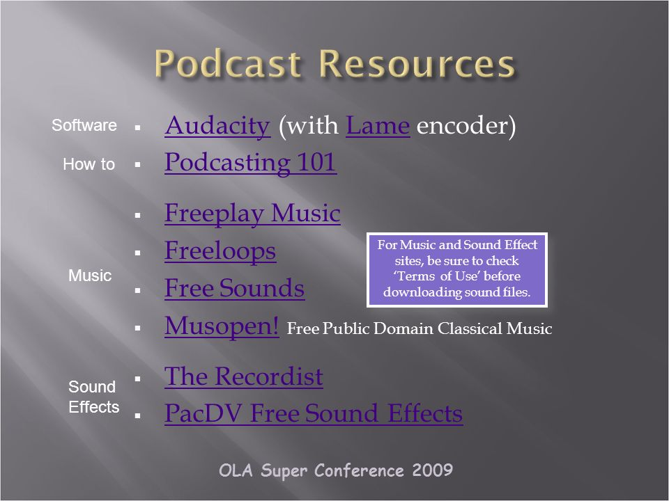OLA Super Conference 2009 Audacity (with Lame encoder) AudacityLame Podcasting 101 Freeplay Music Freeloops Free Sounds Musopen.