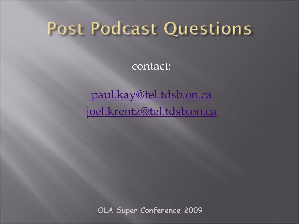OLA Super Conference 2009 contact: paul.kay@tel.tdsb.on.ca joel.krentz@tel.tdsb.on.ca