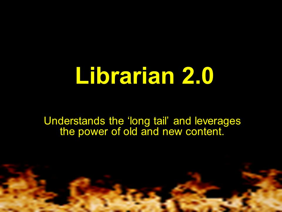 Librarian 2.0 Embraces non-textual information and the power of pictures, moving images, sight and sound.