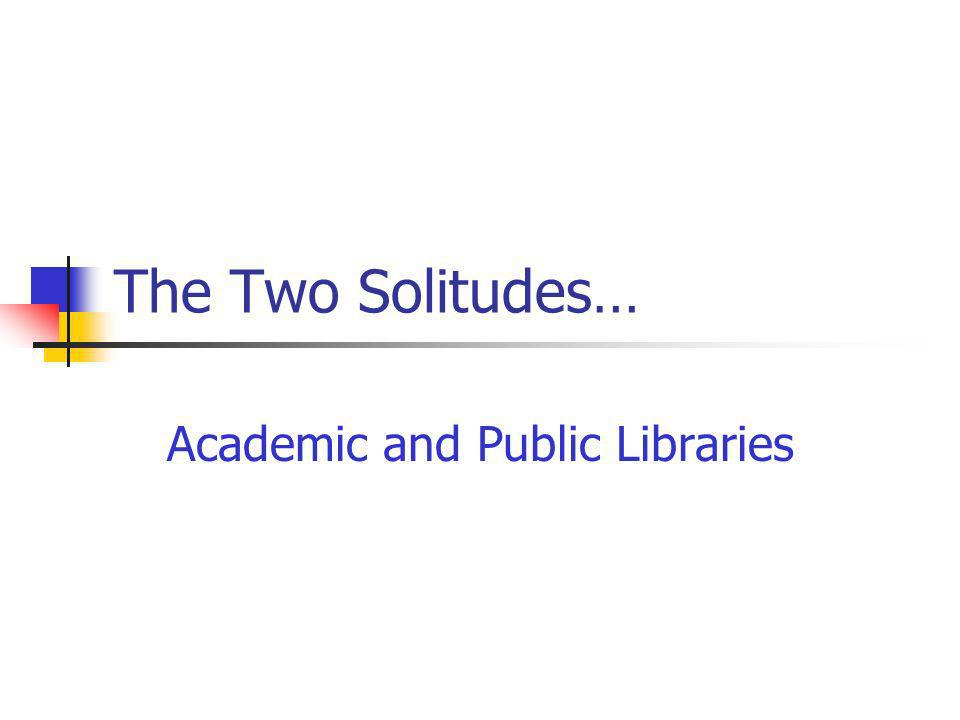 The Two Solitudes… Academic and Public Libraries