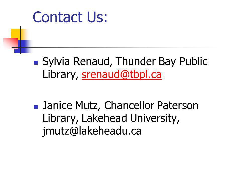 Contact Us: Sylvia Renaud, Thunder Bay Public Library, srenaud@tbpl.casrenaud@tbpl.ca Janice Mutz, Chancellor Paterson Library, Lakehead University, jmutz@lakeheadu.ca