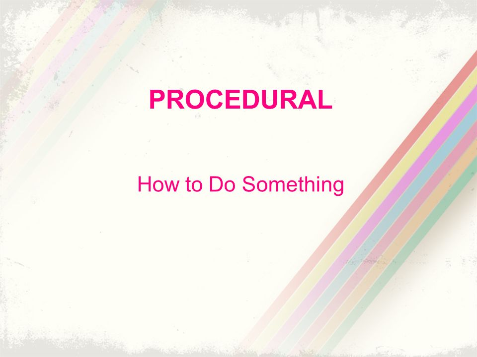 PROCEDURAL How to Do Something