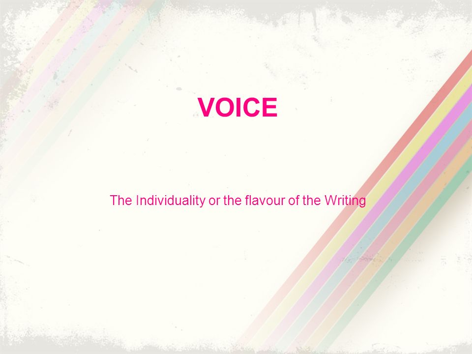 VOICE The Individuality or the flavour of the Writing