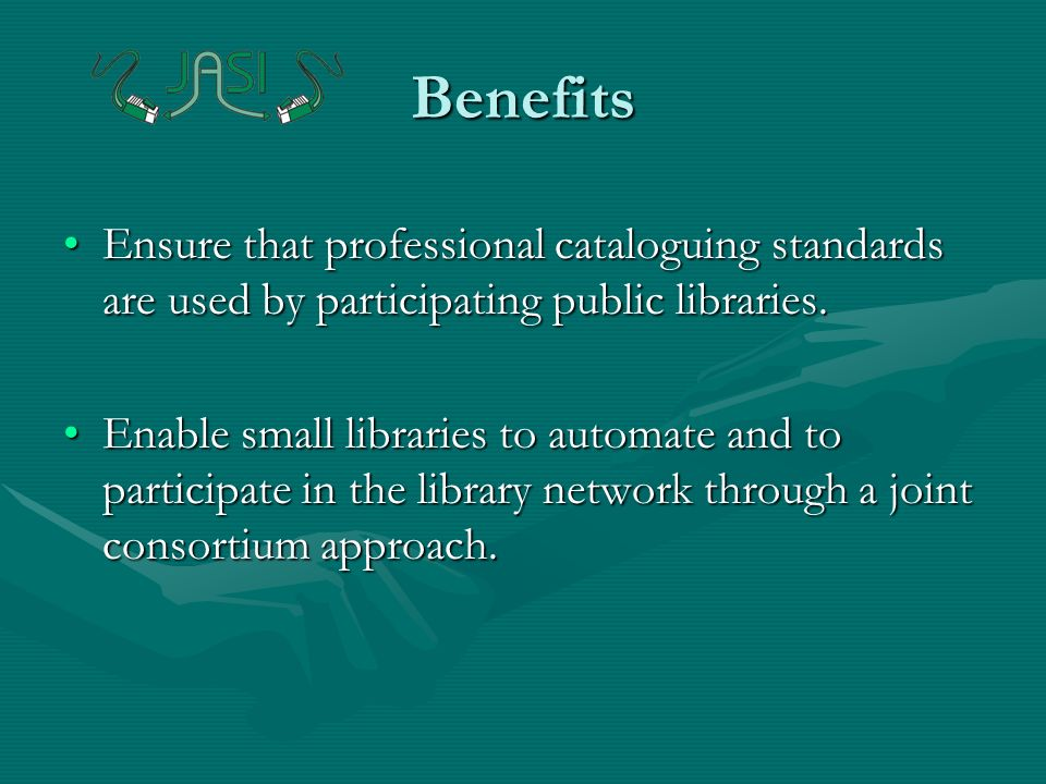 Benefits Ensure that professional cataloguing standards are used by participating public libraries.Ensure that professional cataloguing standards are used by participating public libraries.