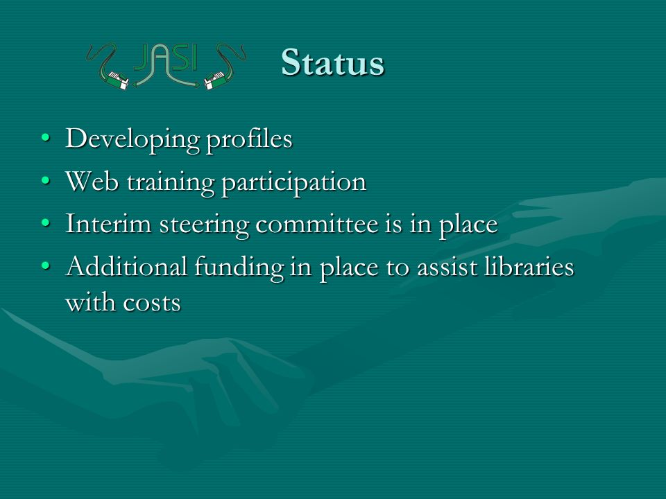 Status Developing profilesDeveloping profiles Web training participationWeb training participation Interim steering committee is in placeInterim steering committee is in place Additional funding in place to assist libraries with costsAdditional funding in place to assist libraries with costs