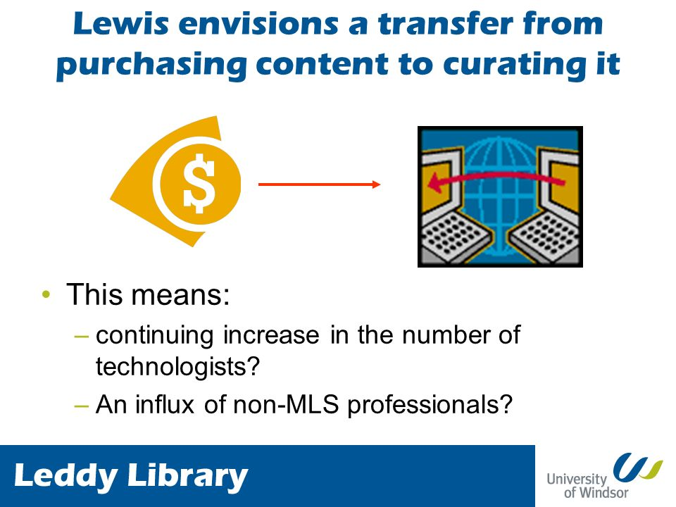 Lewis envisions a transfer from purchasing content to curating it This means: –continuing increase in the number of technologists.