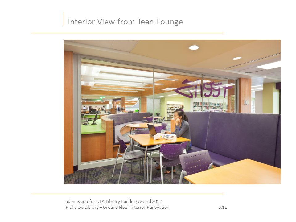 Interior View from Teen Lounge Submission for OLA Library Building Award 2012 Richview Library – Ground Floor Interior Renovation p.11
