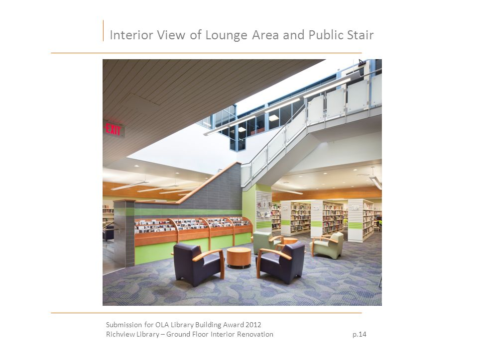 Interior View of Lounge Area and Public Stair Submission for OLA Library Building Award 2012 Richview Library – Ground Floor Interior Renovation p.14