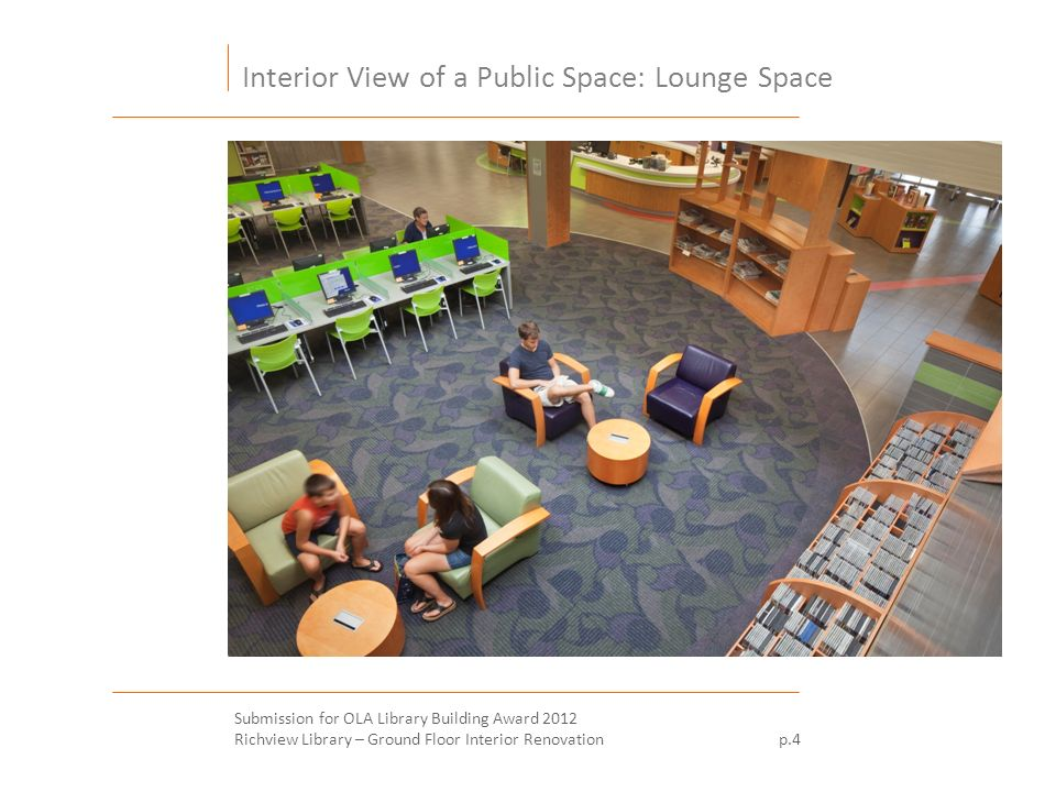 Interior View of a Public Space: Lounge Space Submission for OLA Library Building Award 2012 Richview Library – Ground Floor Interior Renovation p.4