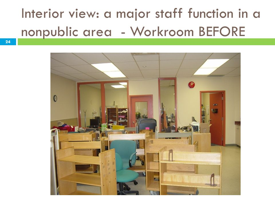 Interior view: a major staff function in a nonpublic area - Workroom BEFORE 24