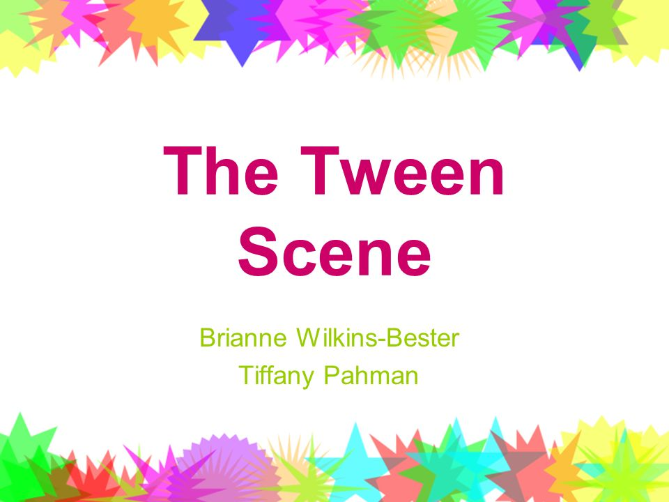 The Tween Scene Brianne Wilkins-Bester Tiffany Pahman