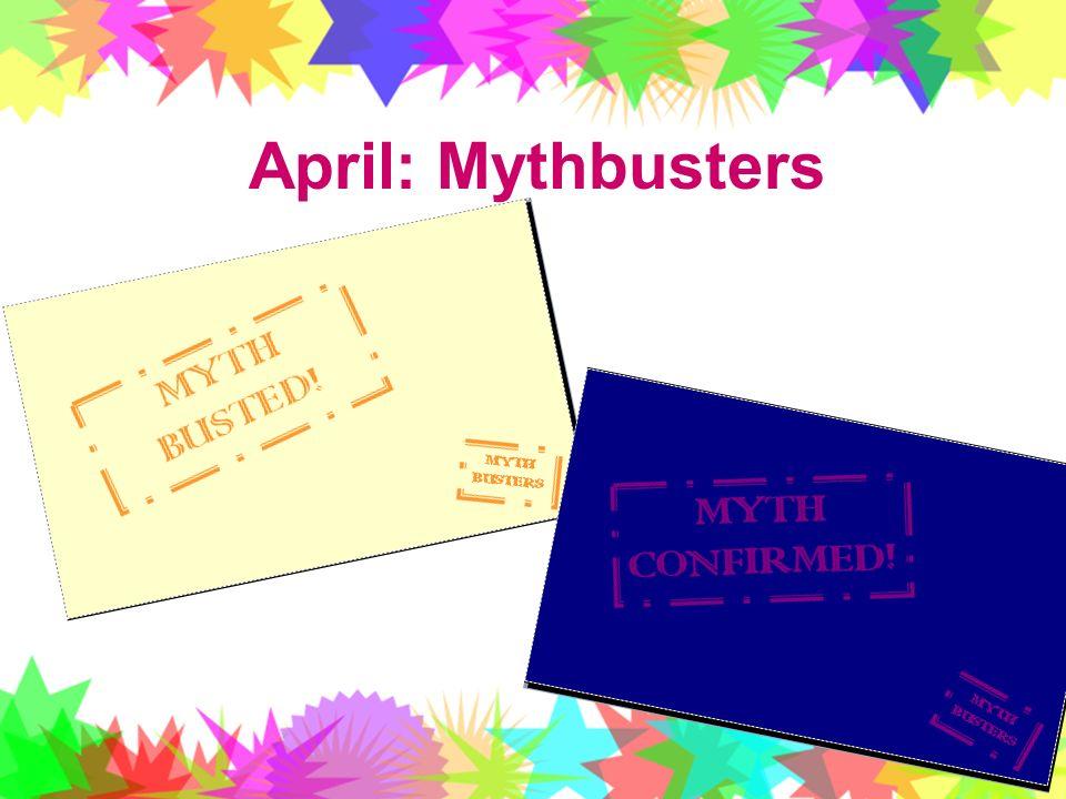 13 April: Mythbusters