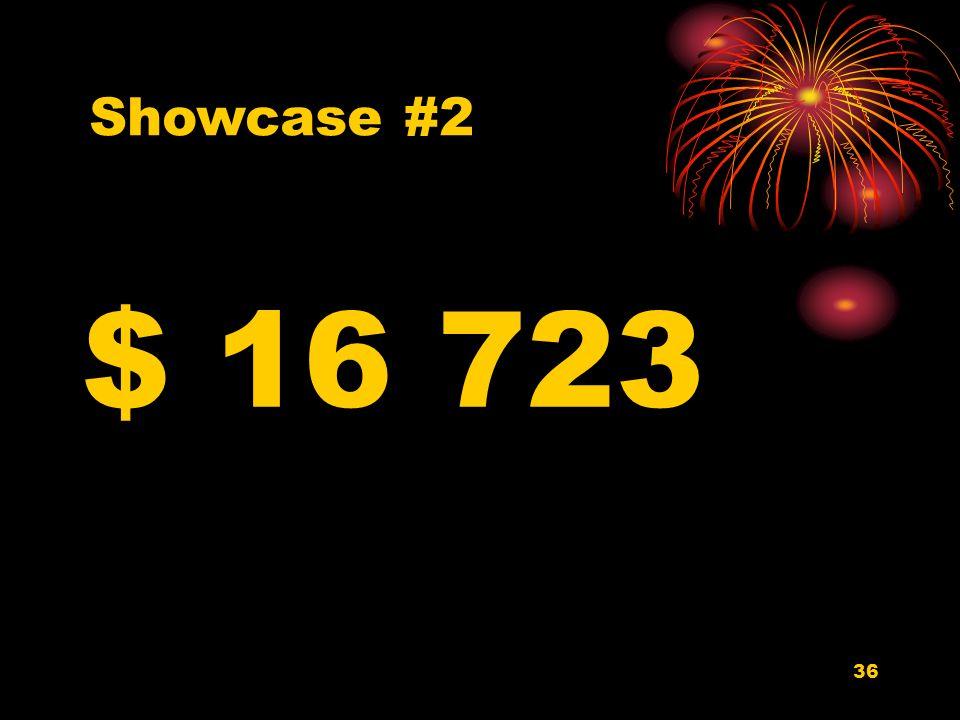 36 $ 16 723 Showcase #2