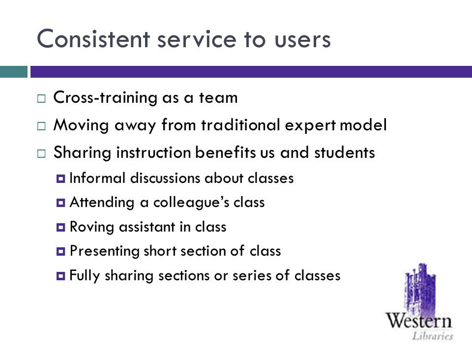 Consistent service to users Cross-training as a team Moving away from traditional expert model Sharing instruction benefits us and students Informal d