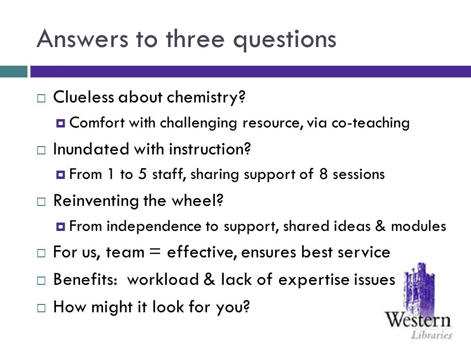 Answers to three questions Clueless about chemistry? Comfort with challenging resource, via co-teaching Inundated with instruction? From 1 to 5 staff,