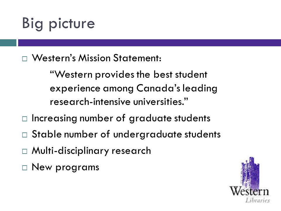Big picture Westerns Mission Statement: Western provides the best student experience among Canadas leading research-intensive universities. Increasing