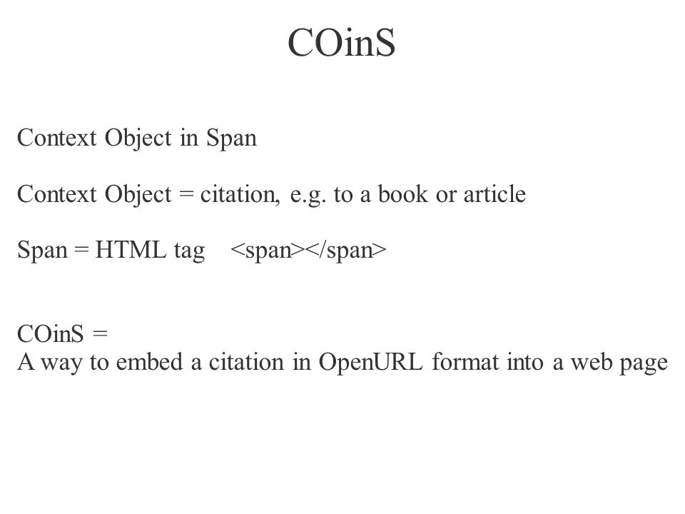 COinS Context Object in Span Context Object = citation, e.g.