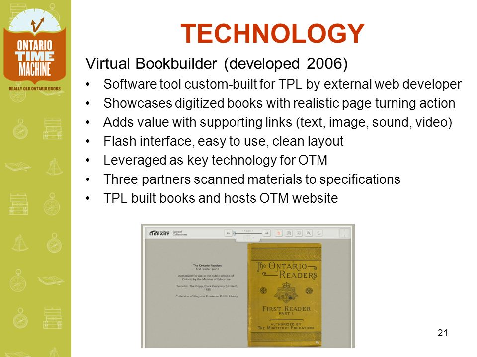 21 TECHNOLOGY Virtual Bookbuilder (developed 2006) Software tool custom-built for TPL by external web developer Showcases digitized books with realist