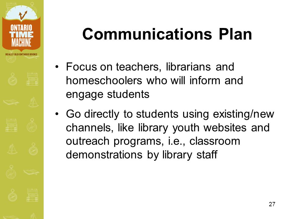 27 Communications Plan Focus on teachers, librarians and homeschoolers who will inform and engage students Go directly to students using existing/new