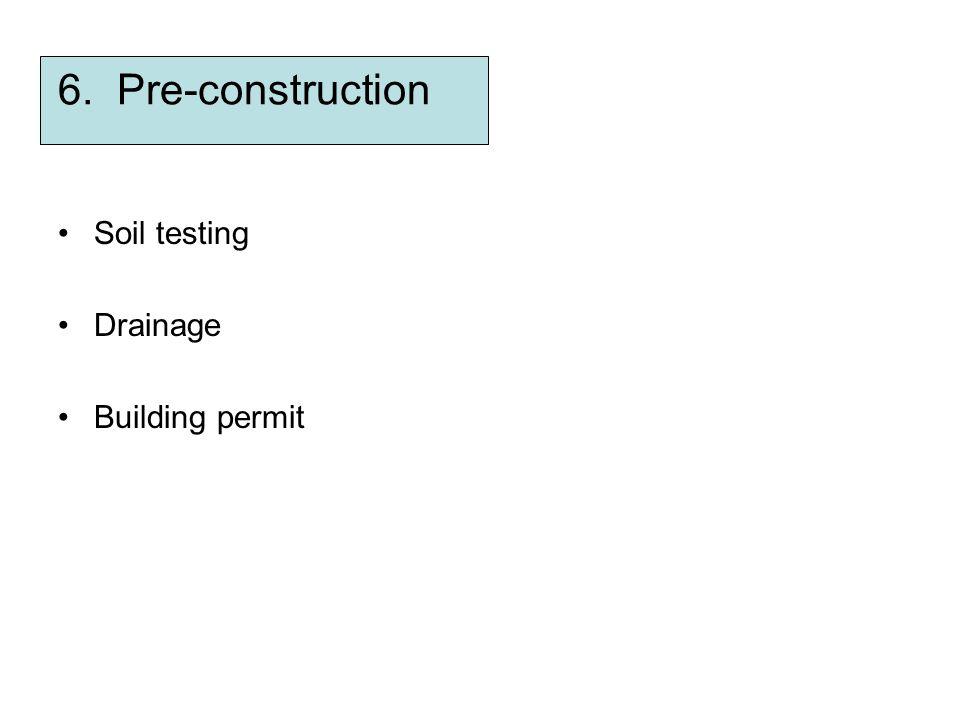6. Pre-construction Soil testing Drainage Building permit