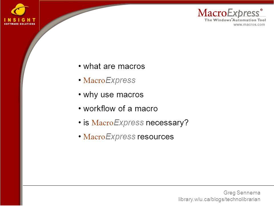 Greg Sennema library.wlu.ca/blogs/technolibrarian www.macros.com what are macros Macro Express why use macros workflow of a macro is Macro Express necessary.