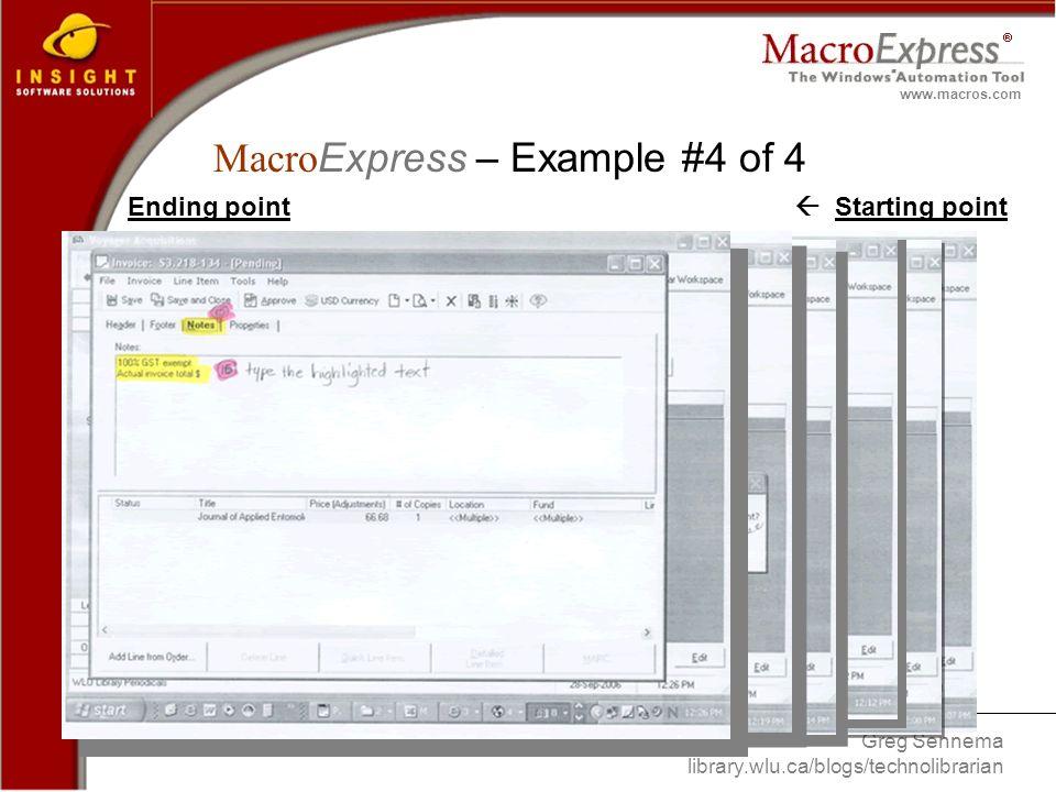 Greg Sennema library.wlu.ca/blogs/technolibrarian www.macros.com Starting pointEnding point Macro Express – Example #4 of 4