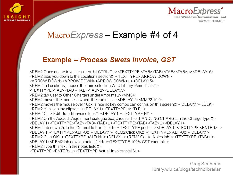 Greg Sennema library.wlu.ca/blogs/technolibrarian www.macros.com > > > E> > > > O> O> N> > > Example – Process Swets invoice, GST Macro Express – Example #4 of 4
