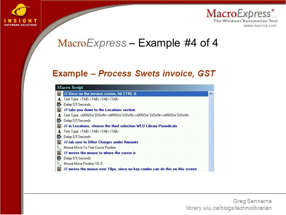 Greg Sennema library.wlu.ca/blogs/technolibrarian www.macros.com Example – Process Swets invoice, GST Macro Express – Example #4 of 4