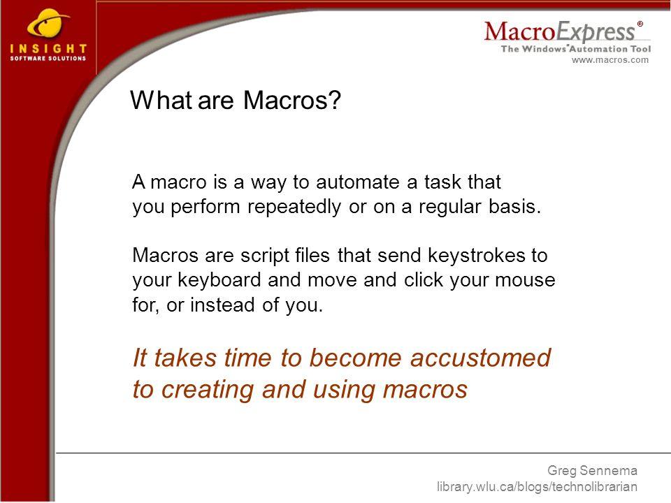 Greg Sennema library.wlu.ca/blogs/technolibrarian www.macros.com What are Macros.