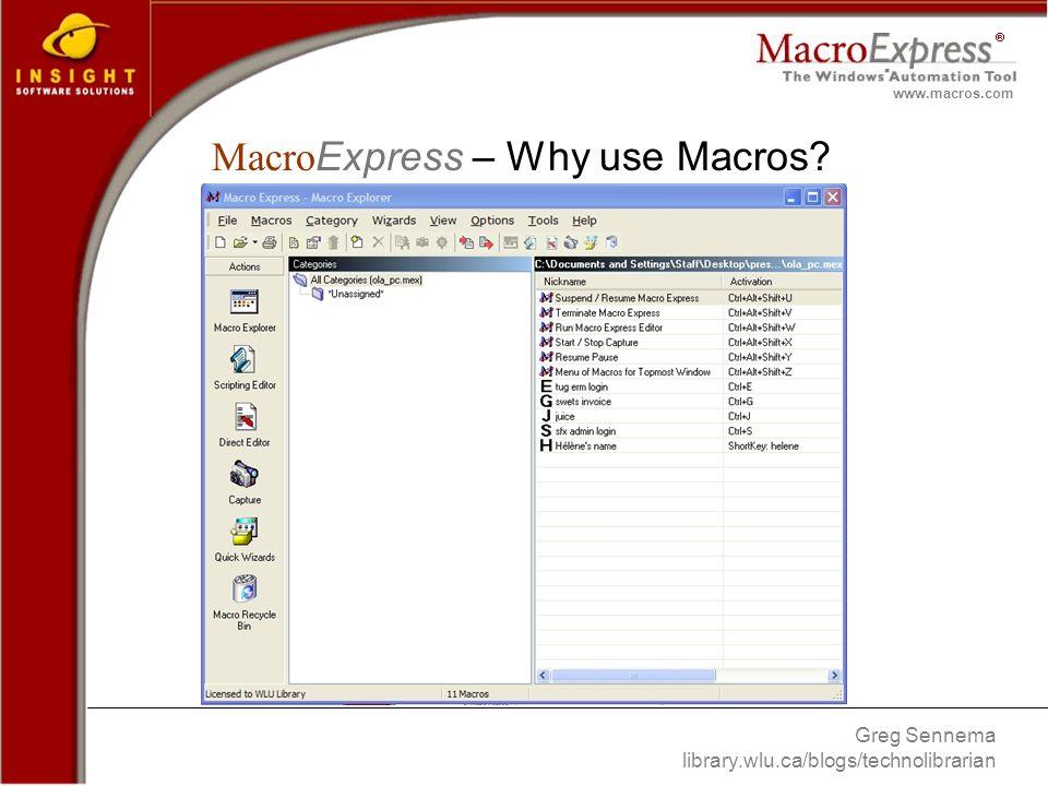 Greg Sennema library.wlu.ca/blogs/technolibrarian www.macros.com Macro Express – Why use Macros
